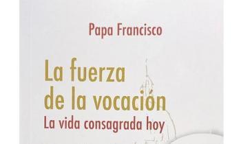 Papa Francisco. La fuerza de la vocación. La vida consagrada